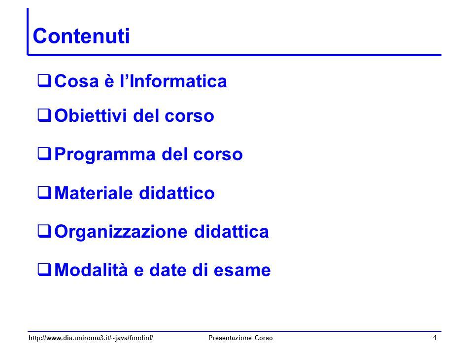 Contenuti Cosa è l'Informatica Obiettivi del corso Programma del corso