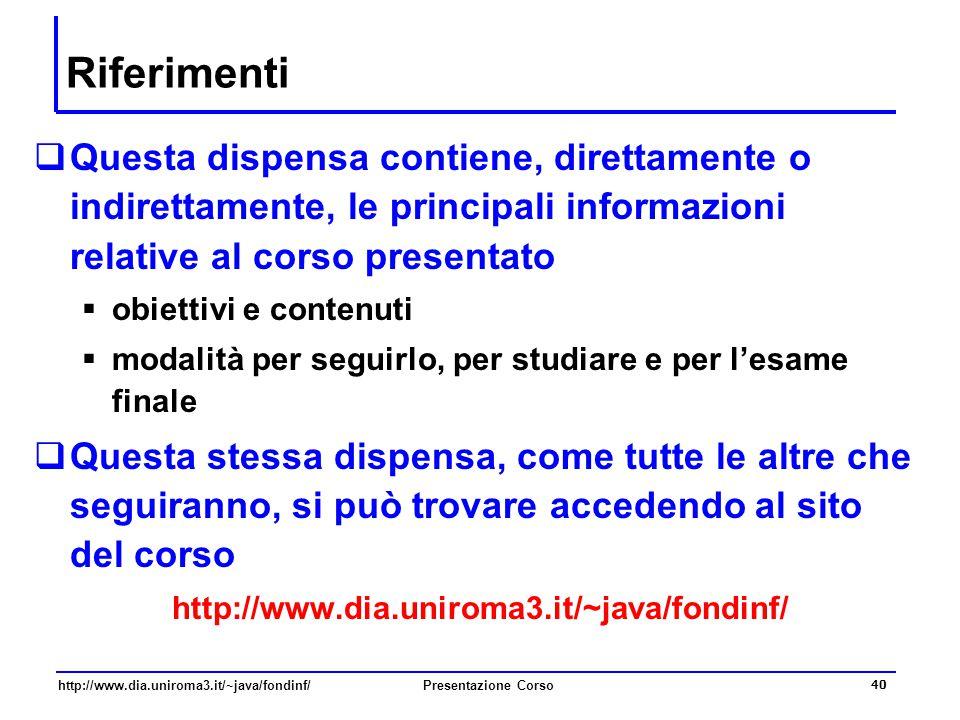 Riferimenti Questa dispensa contiene, direttamente o indirettamente, le principali informazioni relative al corso presentato.
