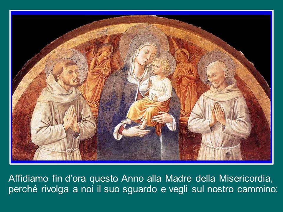 Affidiamo fin d'ora questo Anno alla Madre della Misericordia, perché rivolga a noi il suo sguardo e vegli sul nostro cammino: