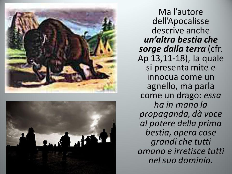 Ma l'autore dell'Apocalisse descrive anche un'altra bestia che sorge dalla terra (cfr.