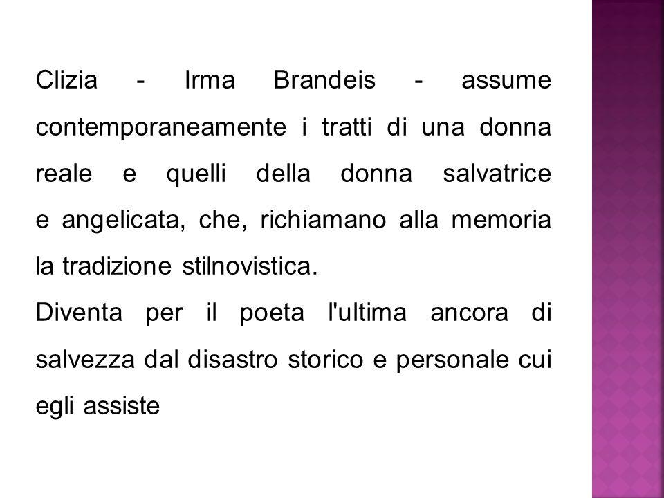 Clizia - Irma Brandeis - assume contemporaneamente i tratti di una donna reale e quelli della donna salvatrice e angelicata, che, richiamano alla memoria la tradizione stilnovistica.