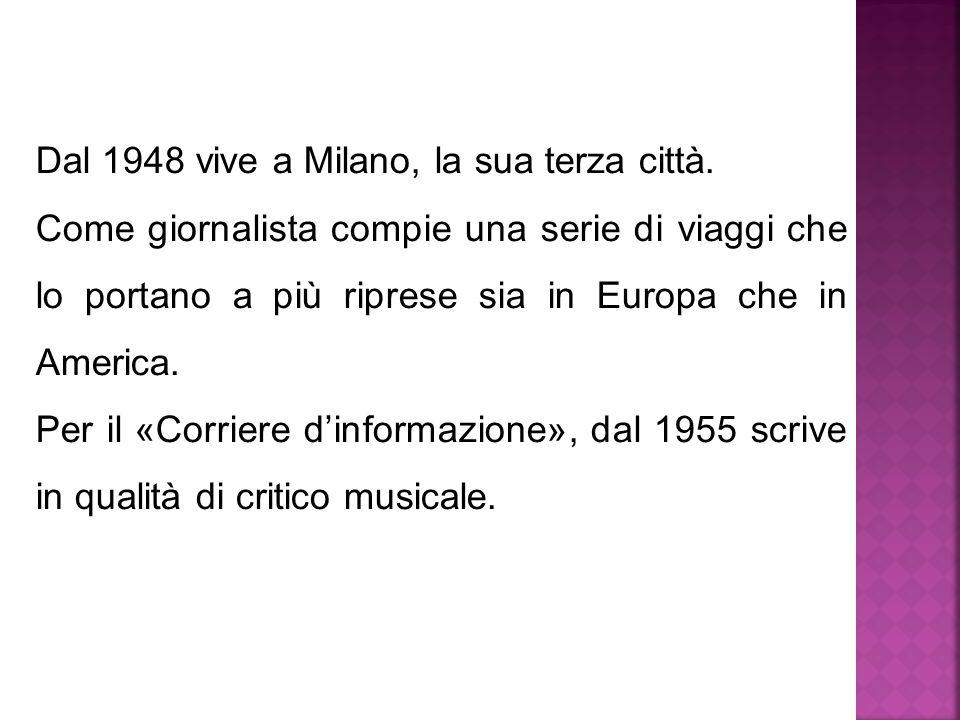 Dal 1948 vive a Milano, la sua terza città