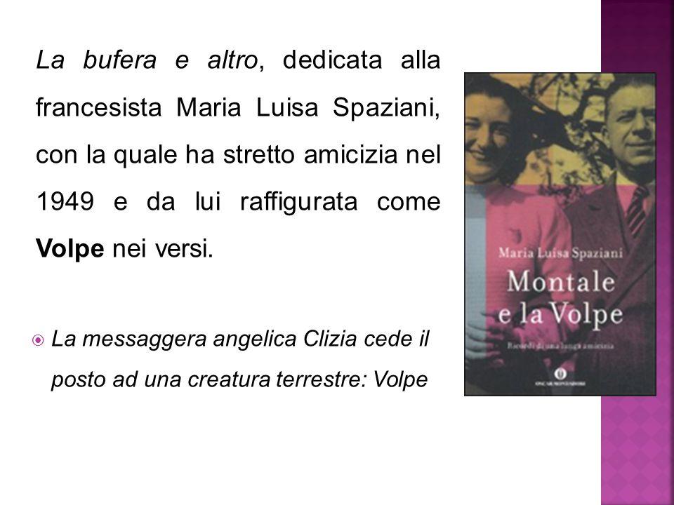 La bufera e altro, dedicata alla francesista Maria Luisa Spaziani, con la quale ha stretto amicizia nel 1949 e da lui raffigurata come Volpe nei versi.