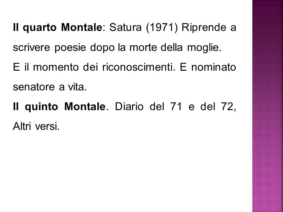 Il quarto Montale: Satura (1971) Riprende a scrivere poesie dopo la morte della moglie.