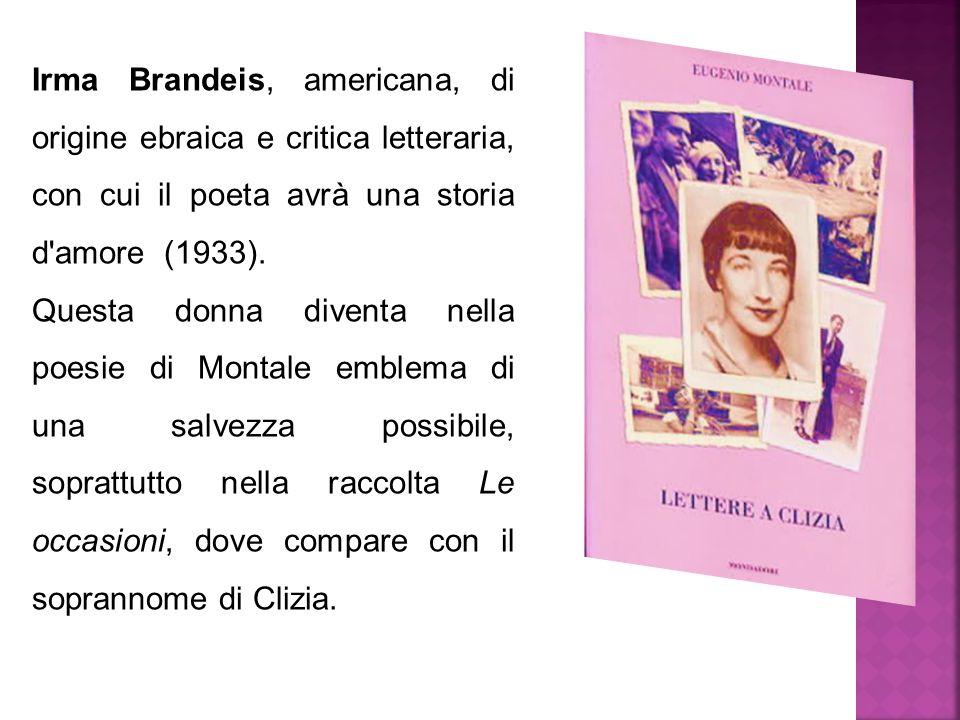 Irma Brandeis, americana, di origine ebraica e critica letteraria, con cui il poeta avrà una storia d amore (1933).