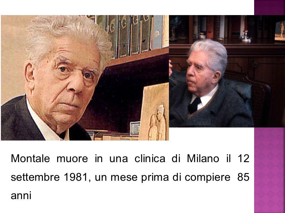 Montale muore in una clinica di Milano il 12 settembre 1981, un mese prima di compiere 85 anni