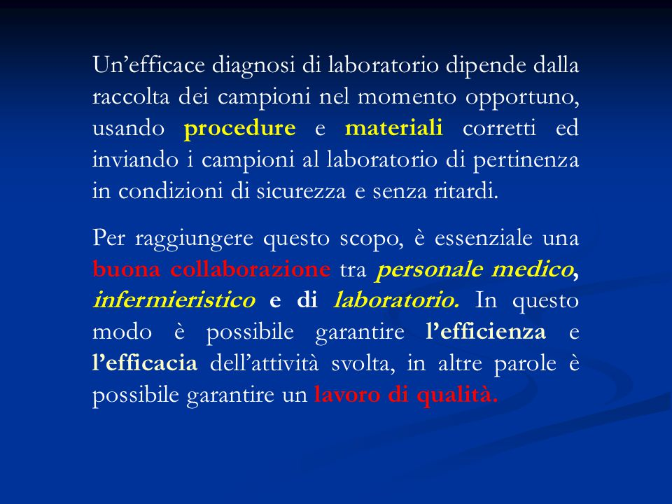 Un'efficace diagnosi di laboratorio dipende dalla raccolta dei campioni nel momento opportuno, usando procedure e materiali corretti ed inviando i campioni al laboratorio di pertinenza in condizioni di sicurezza e senza ritardi.