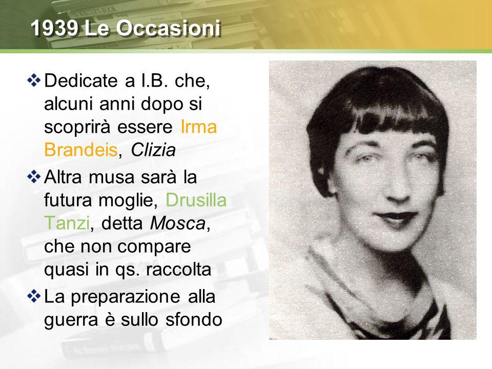 1939 Le Occasioni Dedicate a I.B. che, alcuni anni dopo si scoprirà essere Irma Brandeis, Clizia.