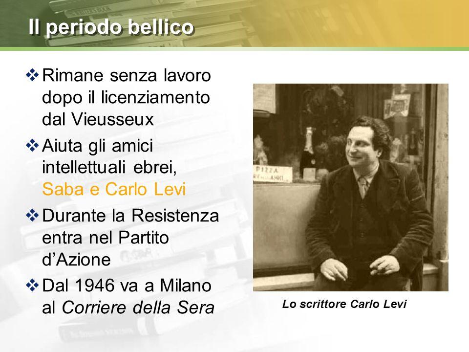 Il periodo bellico Rimane senza lavoro dopo il licenziamento dal Vieusseux. Aiuta gli amici intellettuali ebrei, Saba e Carlo Levi.