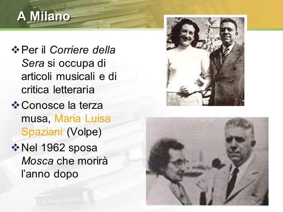 A Milano Per il Corriere della Sera si occupa di articoli musicali e di critica letteraria. Conosce la terza musa, Maria Luisa Spaziani (Volpe)