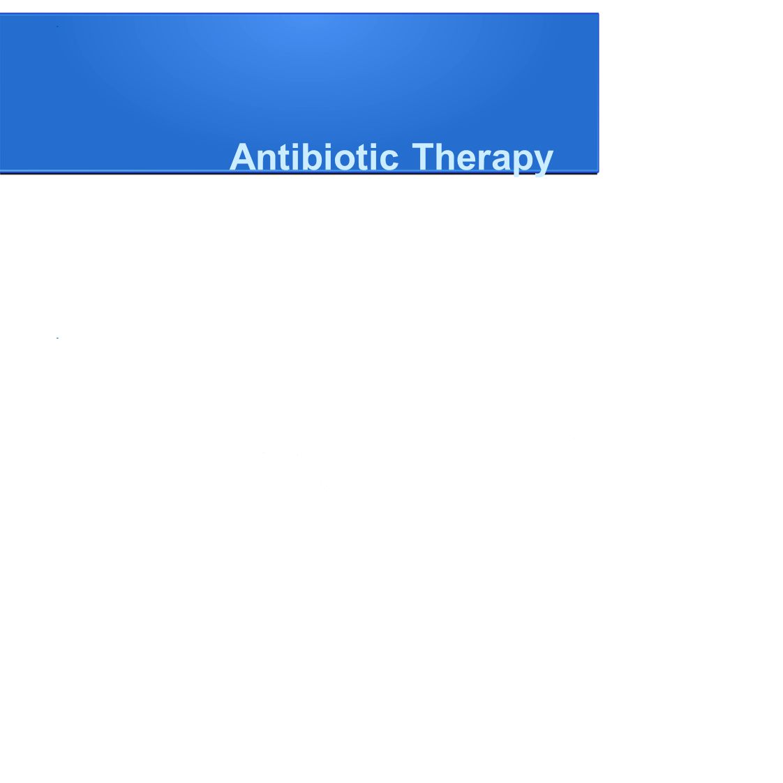 Antibiotic Therapy Begin intravenous antibiotics within first hour of recognition of severe sepsis.