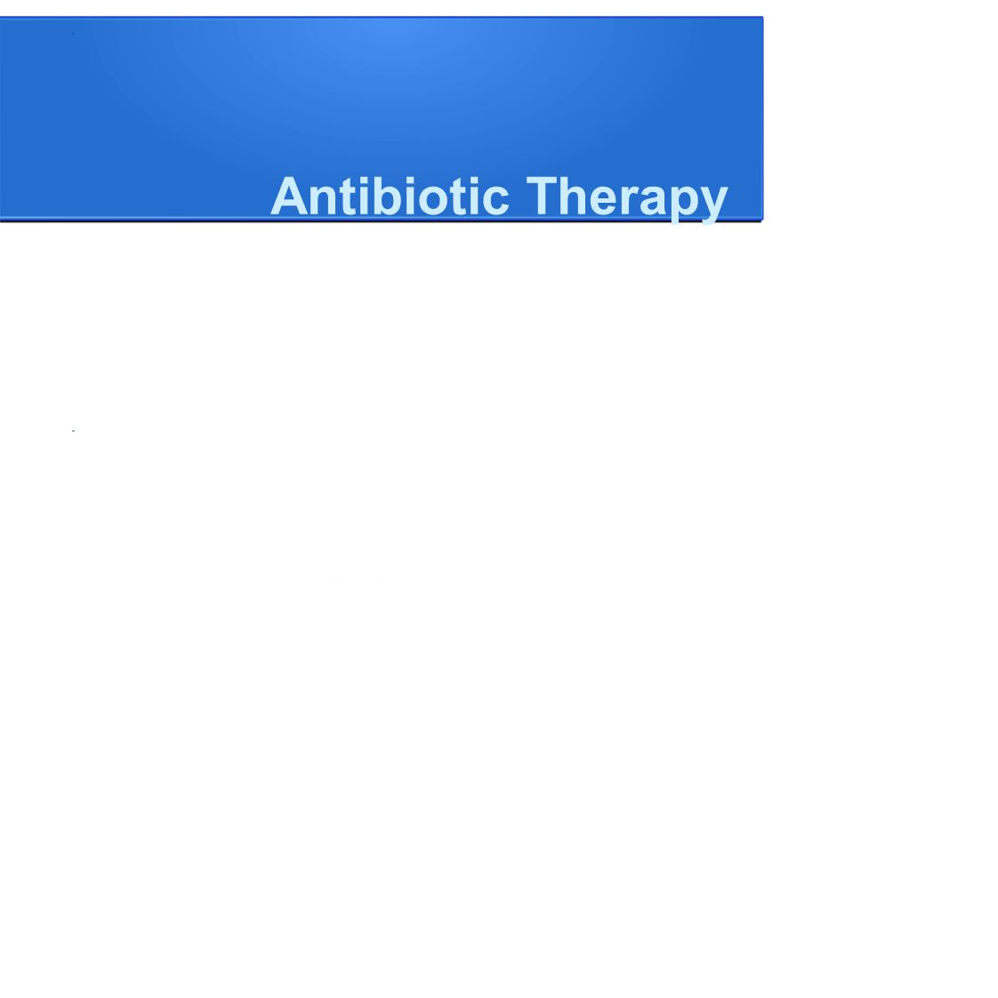 Antibiotic Therapy One or more drugs active against likely bacterial or fungal pathogens.