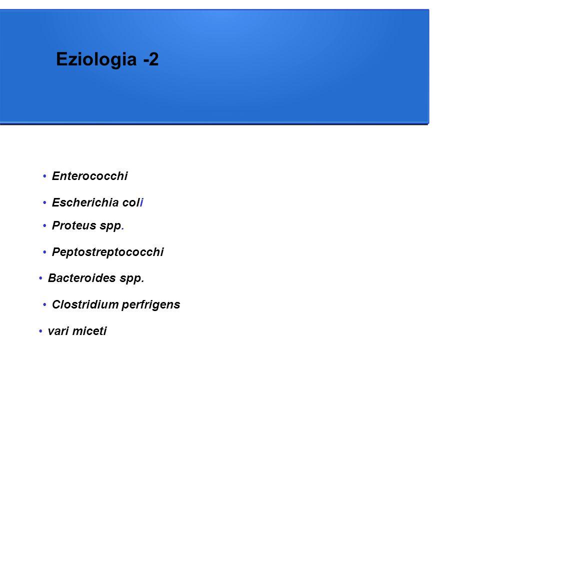 Eziologia -2 Enterococchi Escherichia coli Proteus spp.