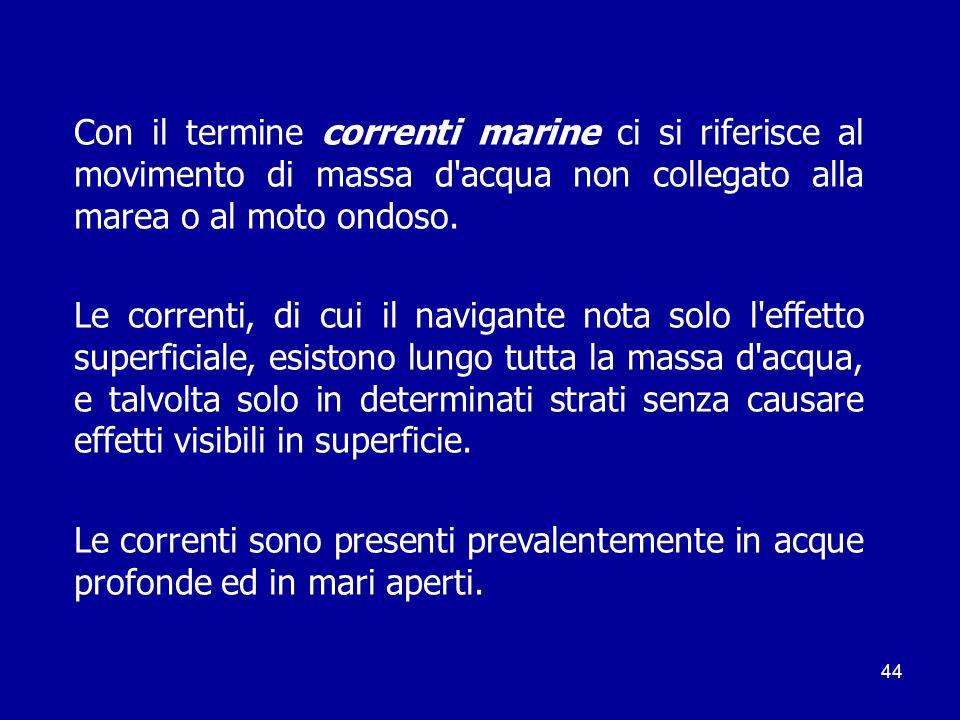 Con il termine correnti marine ci si riferisce al movimento di massa d acqua non collegato alla marea o al moto ondoso.