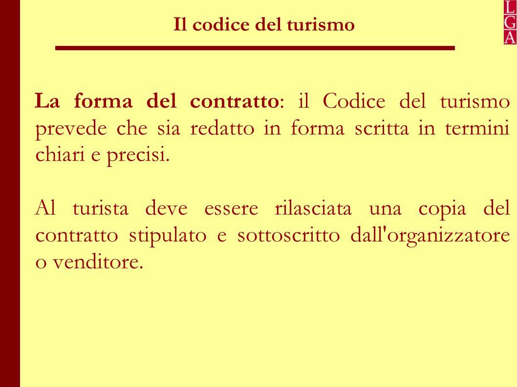Il codice del turismo La forma del contratto: il Codice del turismo prevede che sia redatto in forma scritta in termini chiari e precisi.