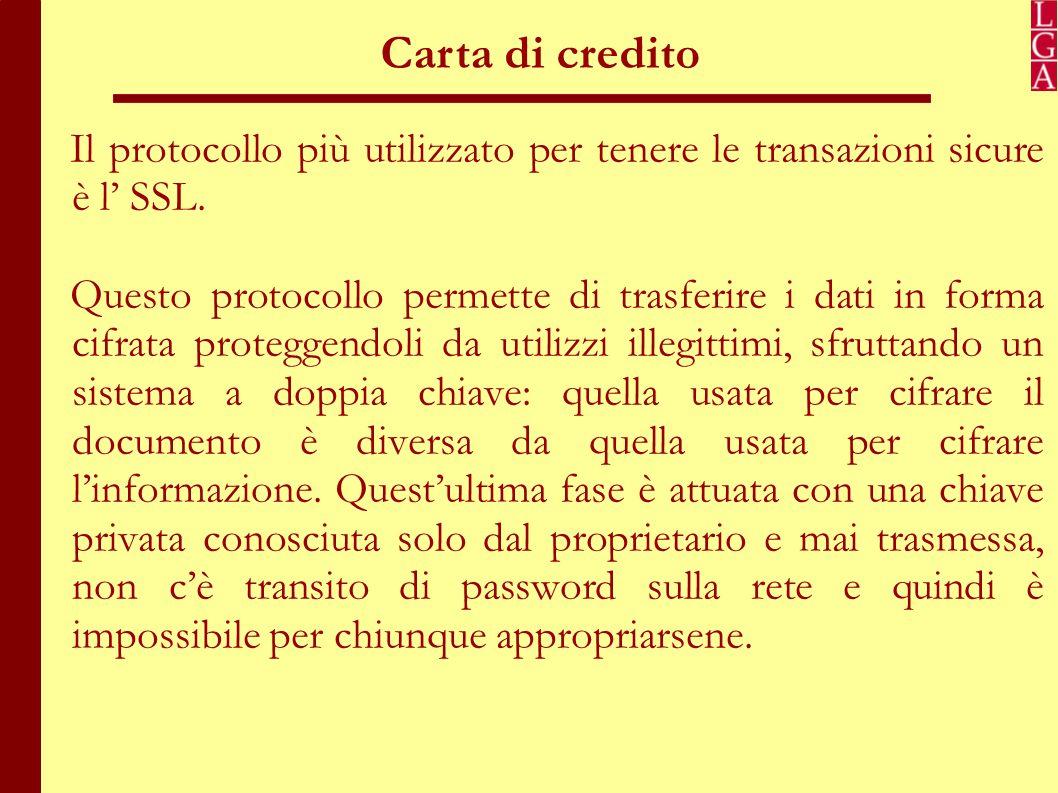 Carta di credito Il protocollo più utilizzato per tenere le transazioni sicure è l' SSL.