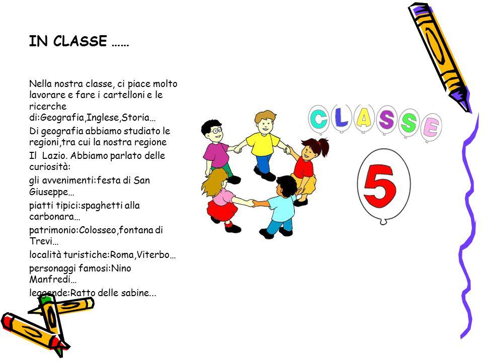 IN CLASSE …… Nella nostra classe, ci piace molto lavorare e fare i cartelloni e le ricerche di:Geografia,Inglese,Storia…