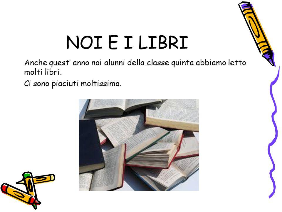 NOI E I LIBRI Anche quest' anno noi alunni della classe quinta abbiamo letto molti libri.