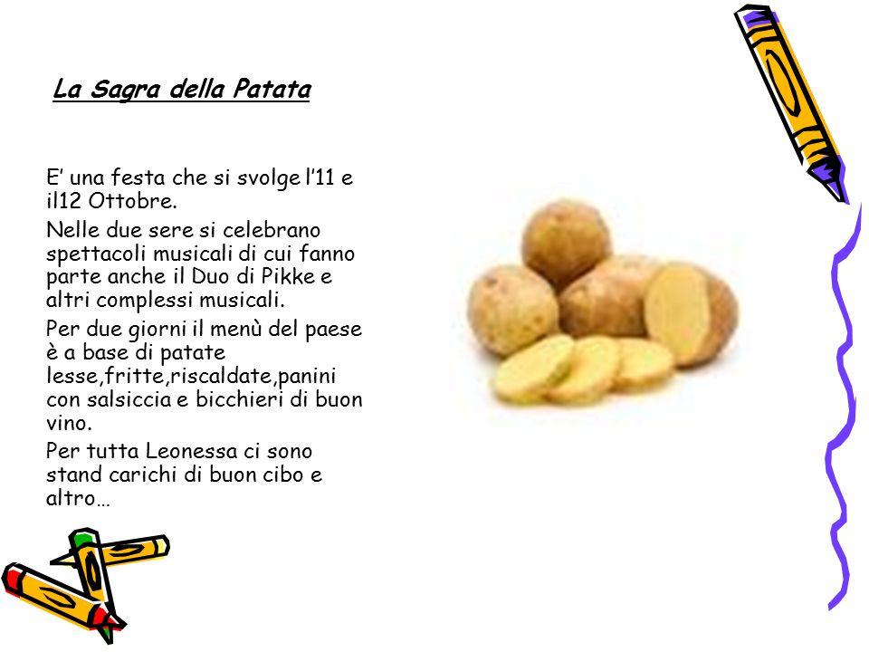 La Sagra della Patata E' una festa che si svolge l'11 e il12 Ottobre.