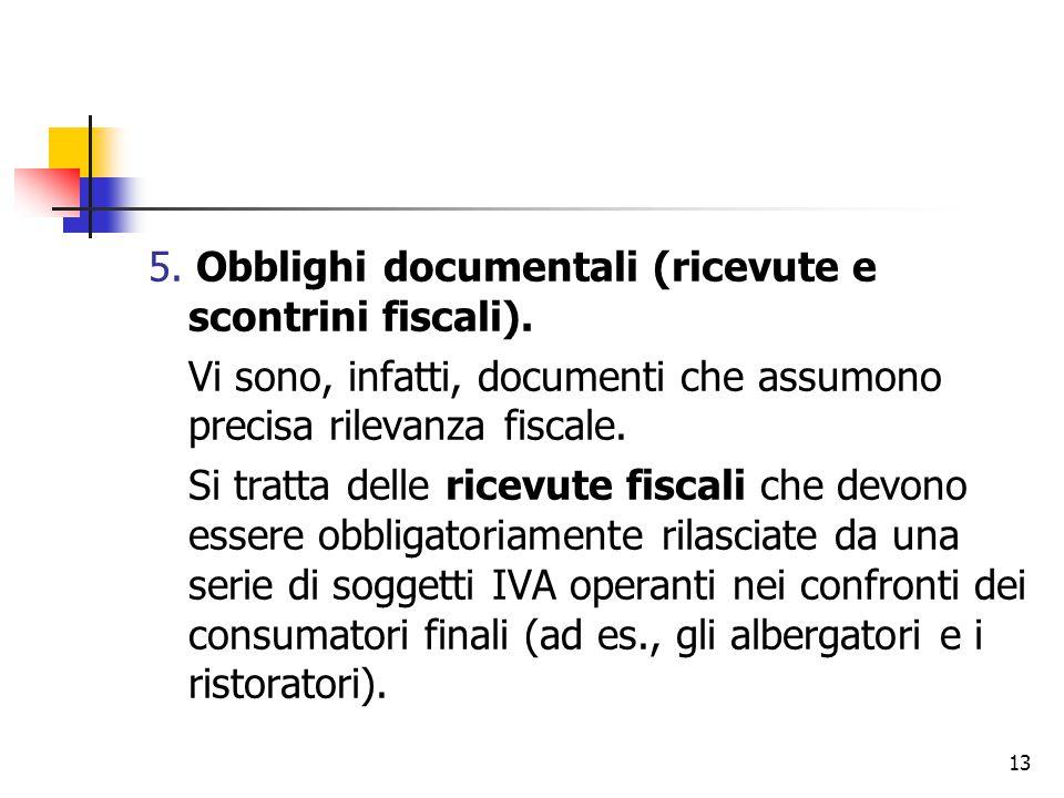 5. Obblighi documentali (ricevute e scontrini fiscali).