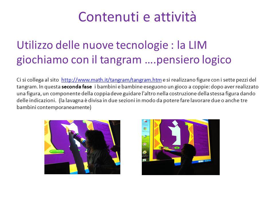 Contenuti e attività Utilizzo delle nuove tecnologie : la LIM giochiamo con il tangram ….pensiero logico.