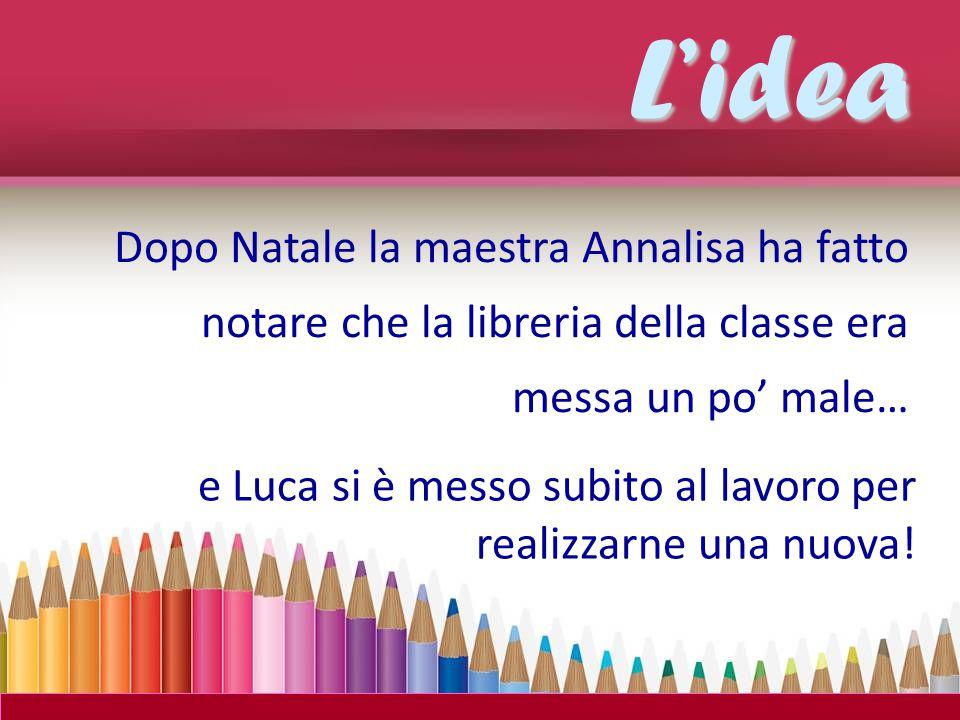 L'idea Dopo Natale la maestra Annalisa ha fatto notare che la libreria della classe era messa un po' male…