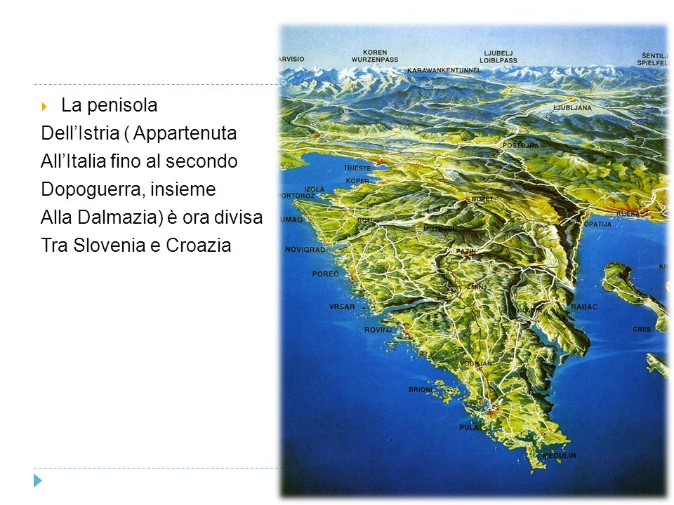 La penisola Dell'Istria ( Appartenuta. All'Italia fino al secondo. Dopoguerra, insieme. Alla Dalmazia) è ora divisa.