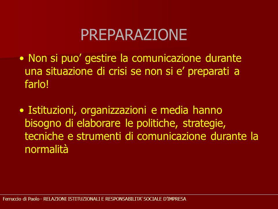 PREPARAZIONE Non si puo' gestire la comunicazione durante una situazione di crisi se non si e' preparati a farlo!