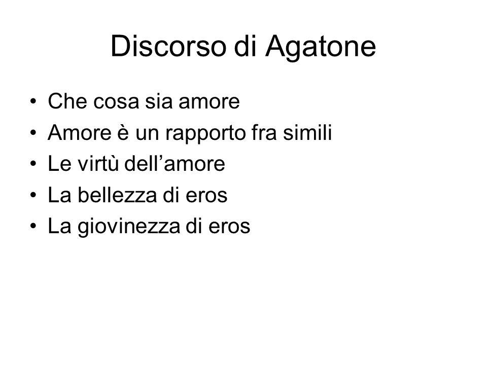 Discorso di Agatone Che cosa sia amore Amore è un rapporto fra simili