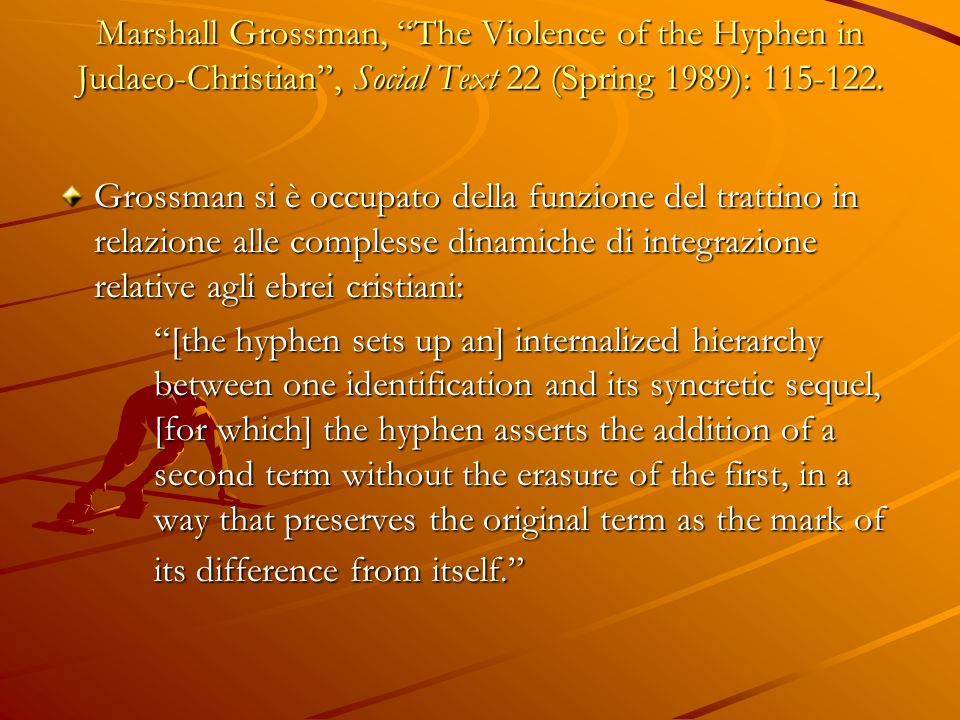 Marshall Grossman, The Violence of the Hyphen in Judaeo-Christian , Social Text 22 (Spring 1989): 115-122.