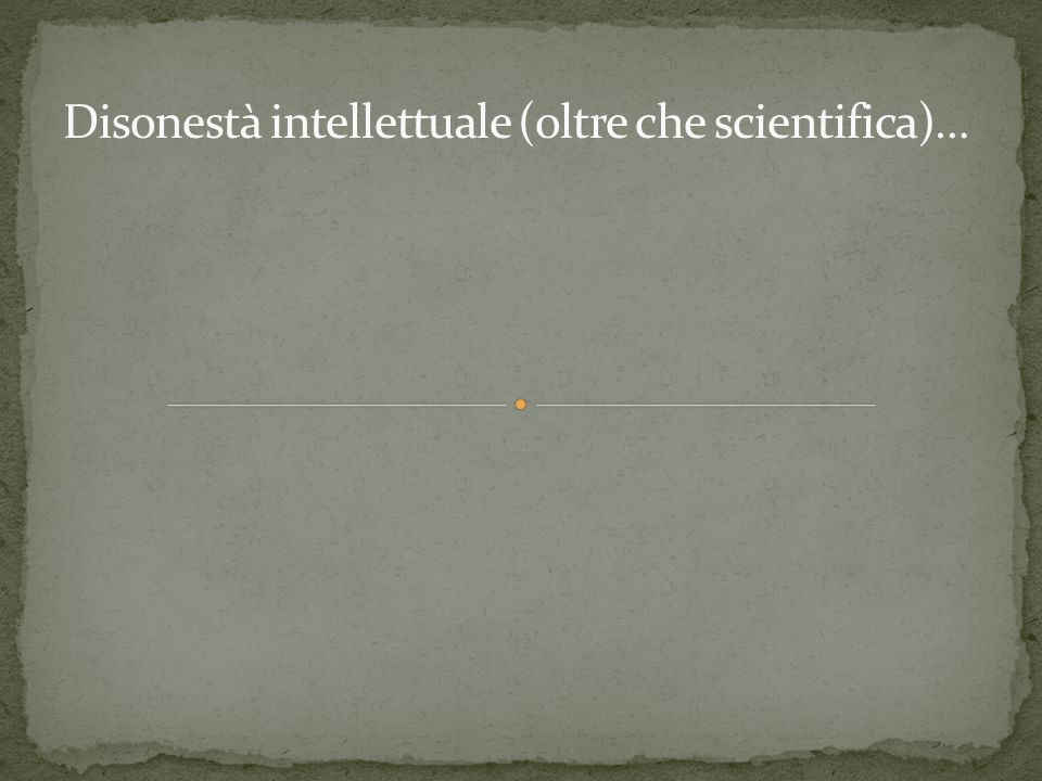Disonestà intellettuale (oltre che scientifica)…