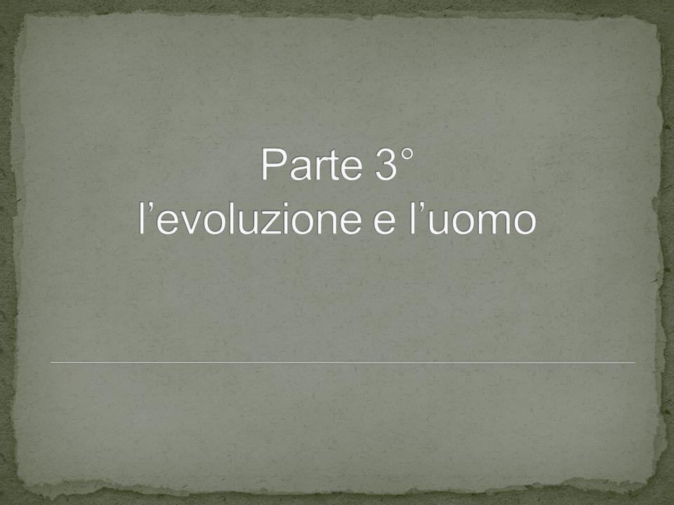 Parte 3° l'evoluzione e l'uomo