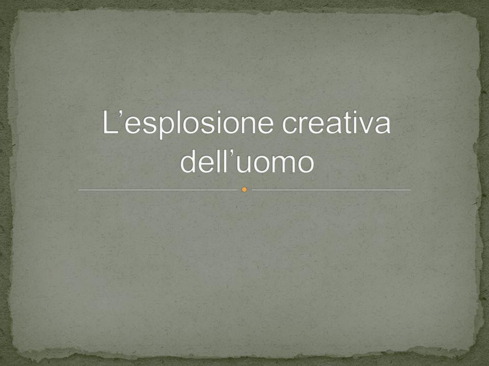 L'esplosione creativa dell'uomo