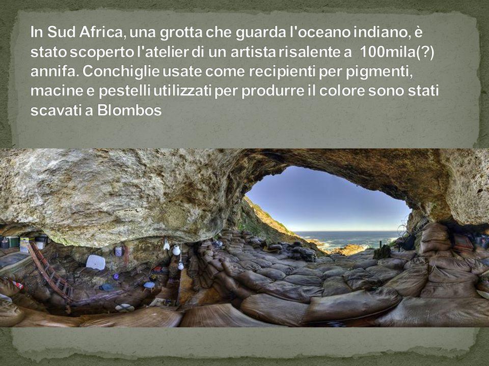 In Sud Africa, una grotta che guarda l oceano indiano, è stato scoperto l atelier di un artista risalente a 100mila( ) annifa.