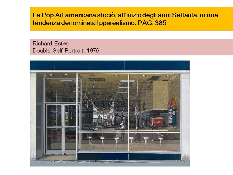 La Pop Art americana sfociò, all'inizio degli anni Settanta, in una tendenza denominata Ipperealismo. PAG. 385