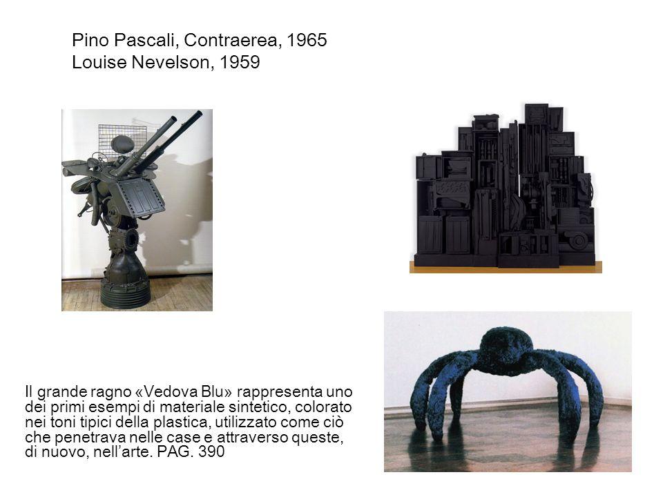 Pino Pascali, Contraerea, 1965 Louise Nevelson, 1959