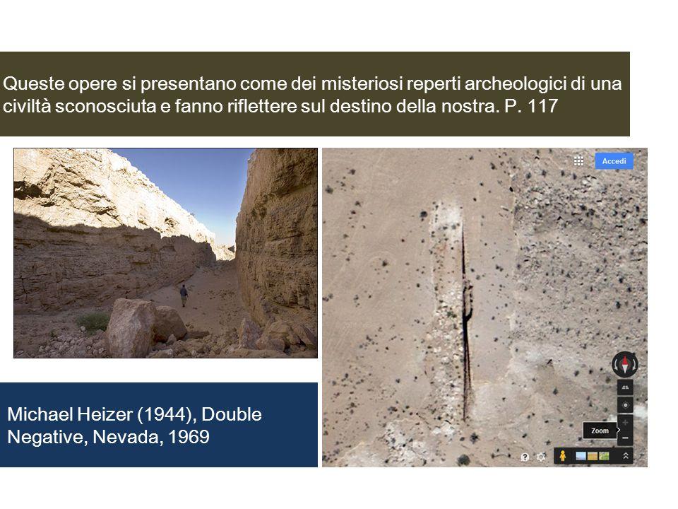 Queste opere si presentano come dei misteriosi reperti archeologici di una civiltà sconosciuta e fanno riflettere sul destino della nostra. P. 117