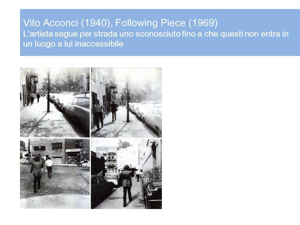 Vito Acconci (1940), Following Piece (1969) L'artista segue per strada uno sconosciuto fino a che questi non entra in un luogo a lui inaccessibile