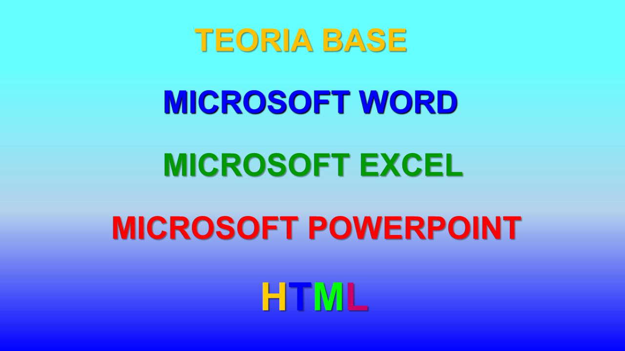 TEORIA BASE MICROSOFT WORD MICROSOFT EXCEL MICROSOFT POWERPOINT HTML