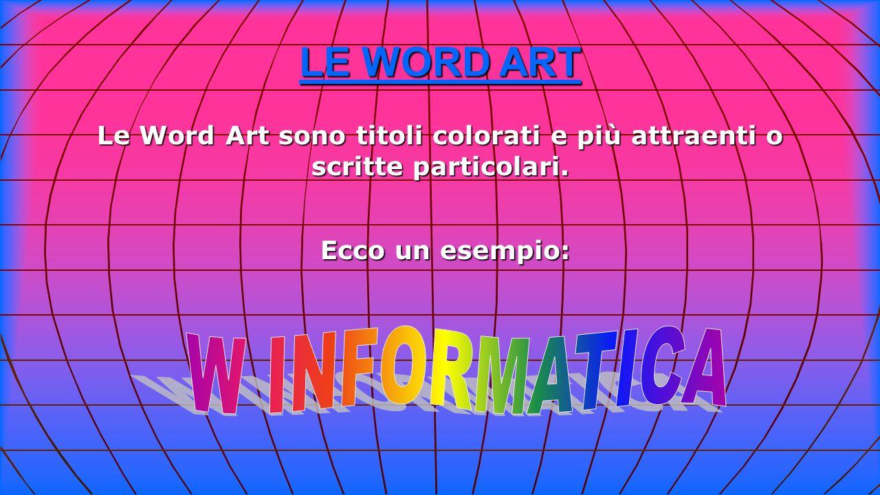 LE WORD ART W INFORMATICA Ecco un esempio: