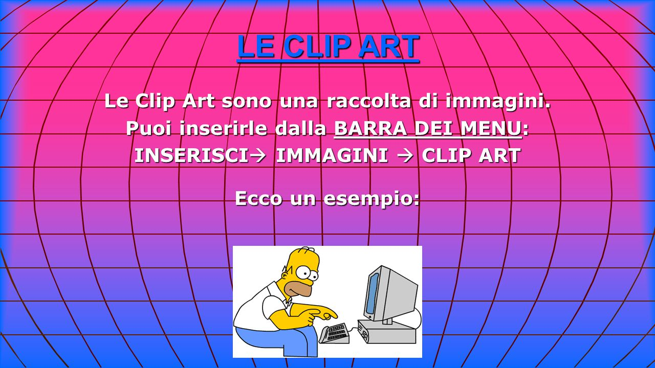 LE CLIP ART Le Clip Art sono una raccolta di immagini.