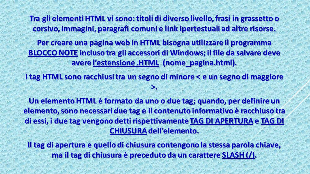 Tra gli elementi HTML vi sono: titoli di diverso livello, frasi in grassetto o corsivo, immagini, paragrafi comuni e link ipertestuali ad altre risorse.