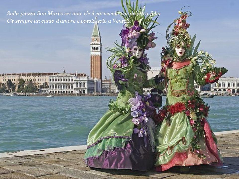 Sulla piazza San Marco sei mia c'e il carnevale per un'altra folia