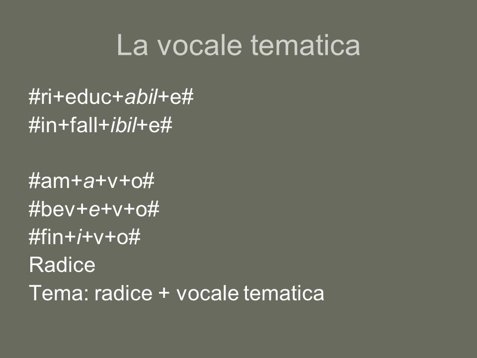 La vocale tematica #ri+educ+abil+e# #in+fall+ibil+e# #am+a+v+o#