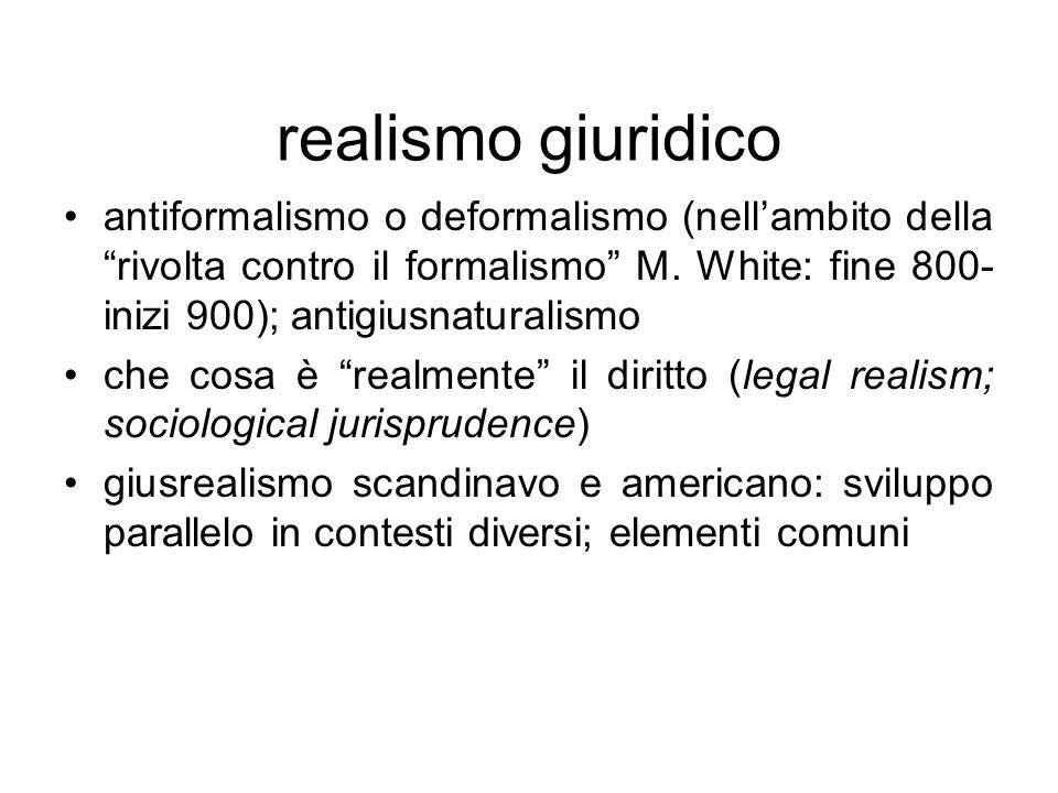 realismo giuridico antiformalismo o deformalismo (nell'ambito della rivolta contro il formalismo M. White: fine 800-inizi 900); antigiusnaturalismo.