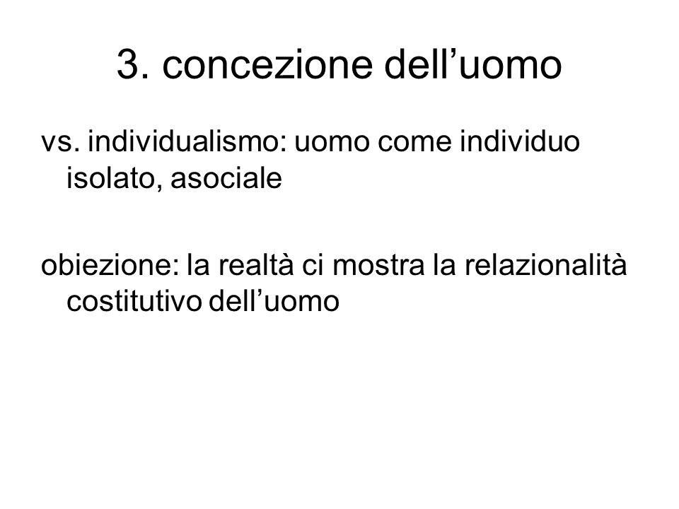 3. concezione dell'uomo vs. individualismo: uomo come individuo isolato, asociale.