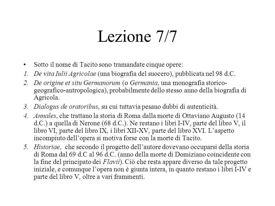 Lezione 7/7 Sotto il nome di Tacito sono tramandate cinque opere: