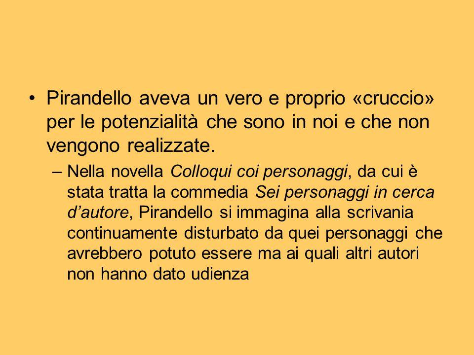 Pirandello aveva un vero e proprio «cruccio» per le potenzialità che sono in noi e che non vengono realizzate.