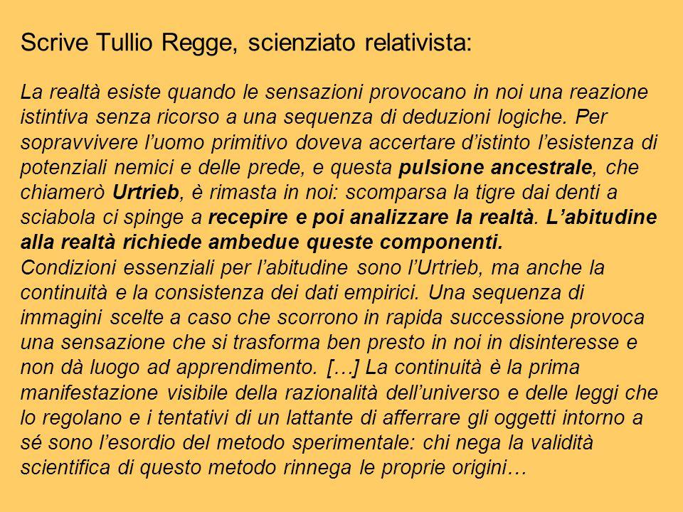 Scrive Tullio Regge, scienziato relativista: La realtà esiste quando le sensazioni provocano in noi una reazione istintiva senza ricorso a una sequenza di deduzioni logiche.