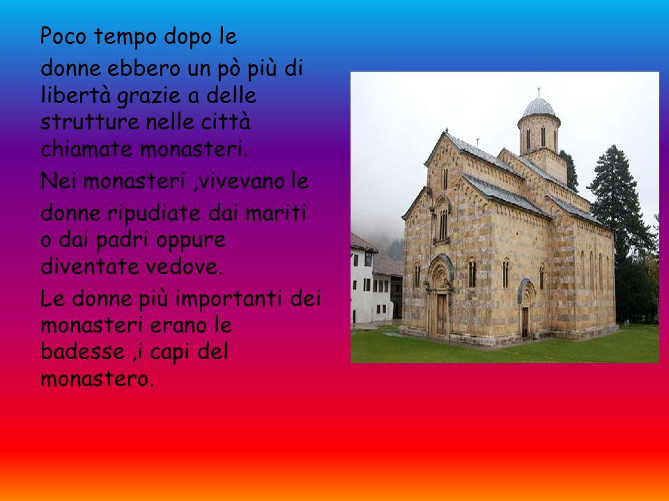 Poco tempo dopo le donne ebbero un pò più di libertà grazie a delle strutture nelle città chiamate monasteri.